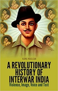 A Revolutionary History of Interwar India